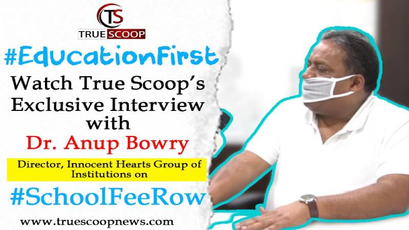#EducationFirst: Watch True Scoop's Exclusive Interview with Dr. Anup Bowry on #SchoolFeeRow