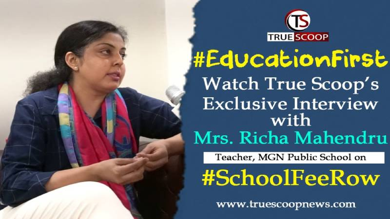 #EducationFirst: Hear out the perspective of Mrs. Richa Mahendru in an Exclusive Interview with True Scoop on #SchoolFeeRow